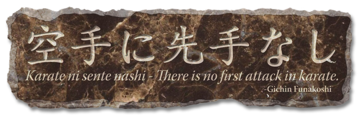 Karate ni sente nashi - There is no first attack in karate. -Gichin Funakoshi